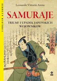 Chomikuj, pobierz ebook online Samuraje. Triumf i upadek japońskich wojowników. Leonardo Vittorio Arena