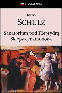 Chomikuj, ebook online Sanatorium Pod Klepsydrą. Sklepy cynamonowe.. Bruno Schulz