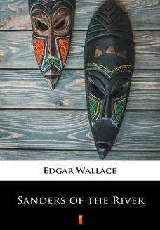 Chomikuj, ebook online Sanders of the River. Edgar Wallace