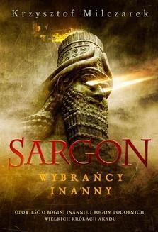 Chomikuj, ebook online Sargon. Wybrańcy Inanny. Krzysztof Milczarek