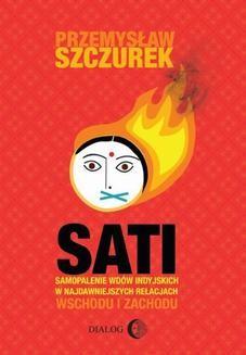 Chomikuj, ebook online Sati. Samopalenie wdów indyjskich w najdawniejszych relacjach Wschodu i Zachodu. Przemysław Szczurek