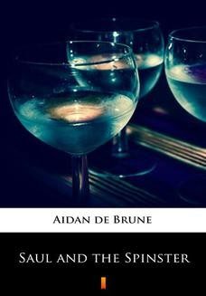 Chomikuj, ebook online Saul and the Spinster. Aidan de Brune