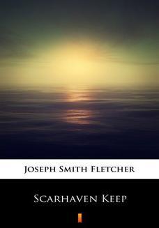 Chomikuj, pobierz ebook online Scarhaven Keep. Joseph Smith Fletcher