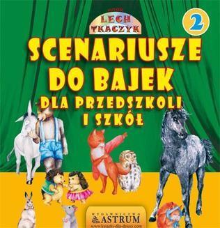 Chomikuj, ebook online Scenariusze do bajek dla przedszkoli i szkół 2. Wydanie I. Lech Tkaczyk