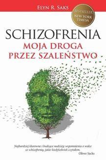 Chomikuj, ebook online Schizofrenia. Moja droga przez szaleństwo. Elyn R. Saks