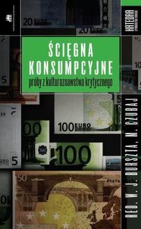 Chomikuj, ebook online Ścięgna konsumpcyjne. Próby z kulturoznawstwa krytycznego. Wojciech J. Burszta