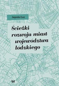 Chomikuj, ebook online Ścieżki rozwoju miast województwa łódzkiego. Jagoda Guz