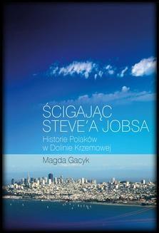 Ebook Ścigając Steve'a Jobsa. Historie Polaków w Dolinie Krzemowej pdf