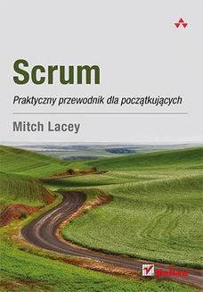 Chomikuj, ebook online Scrum. Praktyczny przewodnik dla początkujących. Mitch Lacey