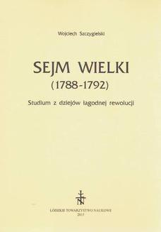 Chomikuj, ebook online Sejm Wielki (1788 – 1792). Studium z dziejów łagodnej rewolucji. Wojciech Szczygielski