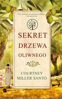 Chomikuj, pobierz ebook online Sekret drzewa oliwnego. Courtney Miller Santo