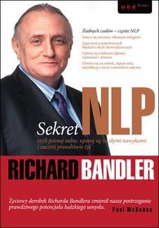 Chomikuj, ebook online Sekret NLP, czyli poznaj siebie, uporaj się ze złymi nawykami i zacznij prawdziwie żyć. Richard Bandler