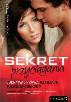Chomikuj, ebook online Sekret przyciągania. Odkrywaj prawa rządzące miłością i seksem. Sandra Anne Taylor