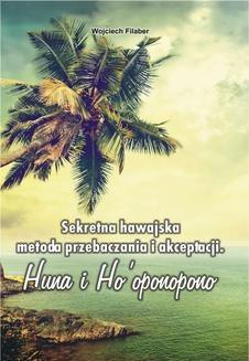 Chomikuj, ebook online Sekretna hawajska metoda przebaczania i akceptacji. Huna i Ho'oponopono. Wojciech Filaber