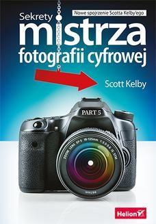 Chomikuj, ebook online Sekrety mistrza fotografii cyfrowej. Nowe spojrzenie Scotta Kelby ego. Scott Kelby
