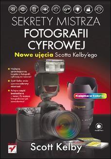 Chomikuj, ebook online Sekrety mistrza fotografii cyfrowej. Nowe ujęcia Scotta Kelbyego. Scott Kelby