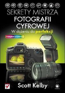 Chomikuj, ebook online Sekrety mistrza fotografii cyfrowej. W dążeniu do perfekcji. Scott Kelby