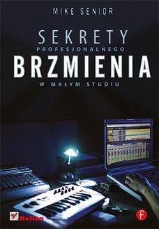 Chomikuj, ebook online Sekrety profesjonalnego brzmienia w małym studiu. Mike Senior