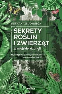 Chomikuj, ebook online Sekrety roślin i zwierząt w miejskiej dżungli. Nathanael Johnson