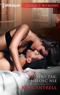 Chomikuj, ebook online Seks tak, miłość nie. Kat Cantrell