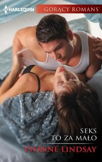Chomikuj, ebook online Seks to za mało. Yvonne Lindsay