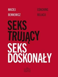 Chomikuj, ebook online Seks trujący, seks doskonały. Maciej Bennewicz