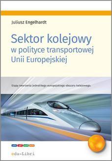 Chomikuj, ebook online Sektor kolejowy w polityce transportowej Unii Europejskiej. Juliusz Engelhard