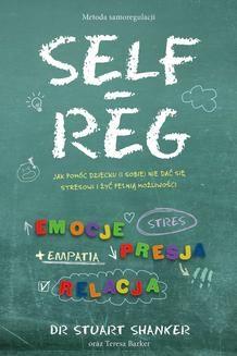 Ebook Self-Reg. Jak pomóc dziecku (i sobie) nie dać się stresowi i żyć pełnią możliwości pdf
