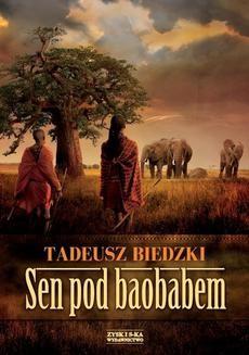 Chomikuj, ebook online Sen pod baobabem. Tadeusz Biedzki