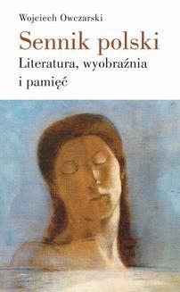 Chomikuj, ebook online Sennik polski. Literatura, wyobraźnia i pamięć. Wojciech Owczarski