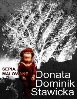 Chomikuj, ebook online Sepią malowane. Donata Dominik-Stawicka
