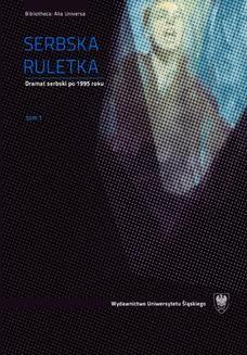 Chomikuj, pobierz ebook online Serbska ruletka. Dramat serbski po 1995 roku. Wybór tekstów. T. 1–2. red. Agnieszka Cielesta