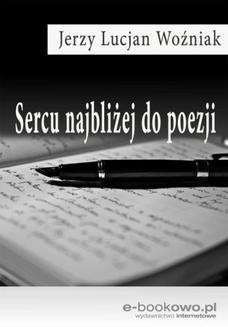 Chomikuj, ebook online Sercu najbliżej do poezji. Jerzy Lucjan Woźniak