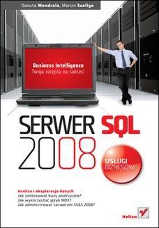 Chomikuj, ebook online Serwer SQL 2008. Usługi biznesowe. Analiza i eksploracja danych. Danuta Mendrala