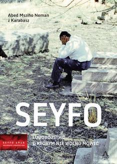 Chomikuj, pobierz ebook online Seyfo – Ludobójstwo, o którym nie wolno mówić. Abed Mszino Neman