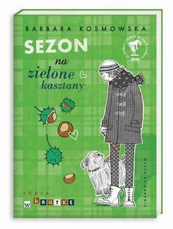 Chomikuj, ebook online Sezon na zielone kasztany. Barbara Kosmowska