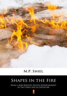 Chomikuj, ebook online Shapes in the Fire. Being a Mid-Winters Nights Entertainment in Two Parts and an Interlude. M.P. Shiel