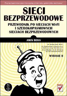Chomikuj, ebook online Sieci bezprzewodowe. Przewodnik po sieciach Wi-Fi i szerokopasmowych sieciach bezprzewodowych. Wydanie II. John Ross