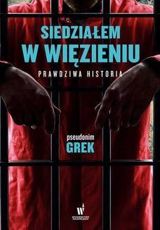 Chomikuj, pobierz ebook online Siedziałem w więzieniu. Prawdziwa historia. pseudonim Grek