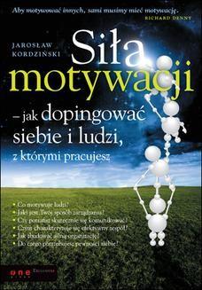 Chomikuj, ebook online Siła motywacji – jak dopingować siebie i ludzi, z którymi pracujesz. Jarosław Kordziński