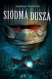 Chomikuj, ebook online Siódma dusza. Andrzej Wardziak