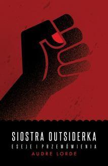 Ebook Siostra Outsiderka. Eseje i przemówienia pdf