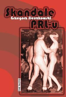 Chomikuj, pobierz ebook online Skandale PRL-u. Grzegorz Sieczkowski
