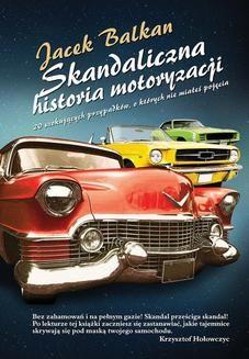 Chomikuj, pobierz ebook online Skandaliczna historia motoryzacji. Jacek Balkan