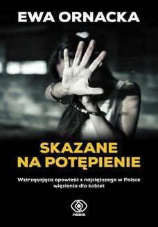 Chomikuj, ebook online Skazane na potępienie. Wstrząsająca opowieść z najcięższego w Polsce więzienia dla kobiet. Ewa Ornacka