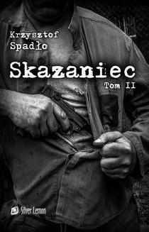 Chomikuj, ebook online Skazaniec. Tom II. Z bestią w sercu. Krzysztof Spadło