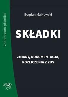 Chomikuj, ebook online Składki – zmiany, dokumentacja, rozliczenia z ZUS. Bogdan Majkowski