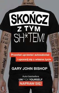 Chomikuj, ebook online Skończ z tym sh*tem!. Gary John Bishop