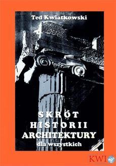 Chomikuj, ebook online Skrót historii architektury dla wszystkich. Ted Kwiatkowski