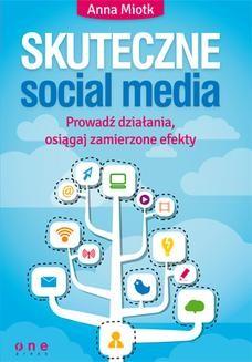 Chomikuj, ebook online Skuteczne social media. Prowadź działania, osiągaj zamierzone efekty. Anna Miotk
